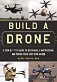 Build a Drone: A Step-by-Step Guide to