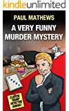 A Very Funny Murder Mystery: A British Comedy Spoof (Clinton Trump Detective Genius Book 1)