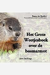 Het Grote Weetjesboek over de bosmarmot: Alles wat je altijd al wilde weten over de bosmarmot (Fauna in Quebec. Verrassende beelden over het leven in de natuur. Book 2) (Dutch Edition) Kindle Edition