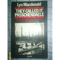 They Called It Passchendaele: The Story Of The Third Battle Of Ypres And Of The Men Who Fought In: Story of the Third Battle of Ypres and of the Men Who Fought in It