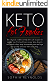 Keto for Foodies: The original cookbook with low carb recipes for weight loss. For food lovers many keto desserts and snacks ideas, tasty homemade, pasta and tips for quickly and easy keto meal prep.