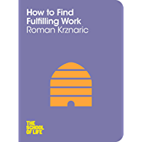 How to Find Fulfilling Work (The School of Life) (English Edition)