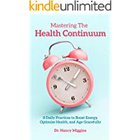 Mastering the Health Continuum: 8 Daily Practices to Boost Energy, Optimize Health, and Age Gracefully
