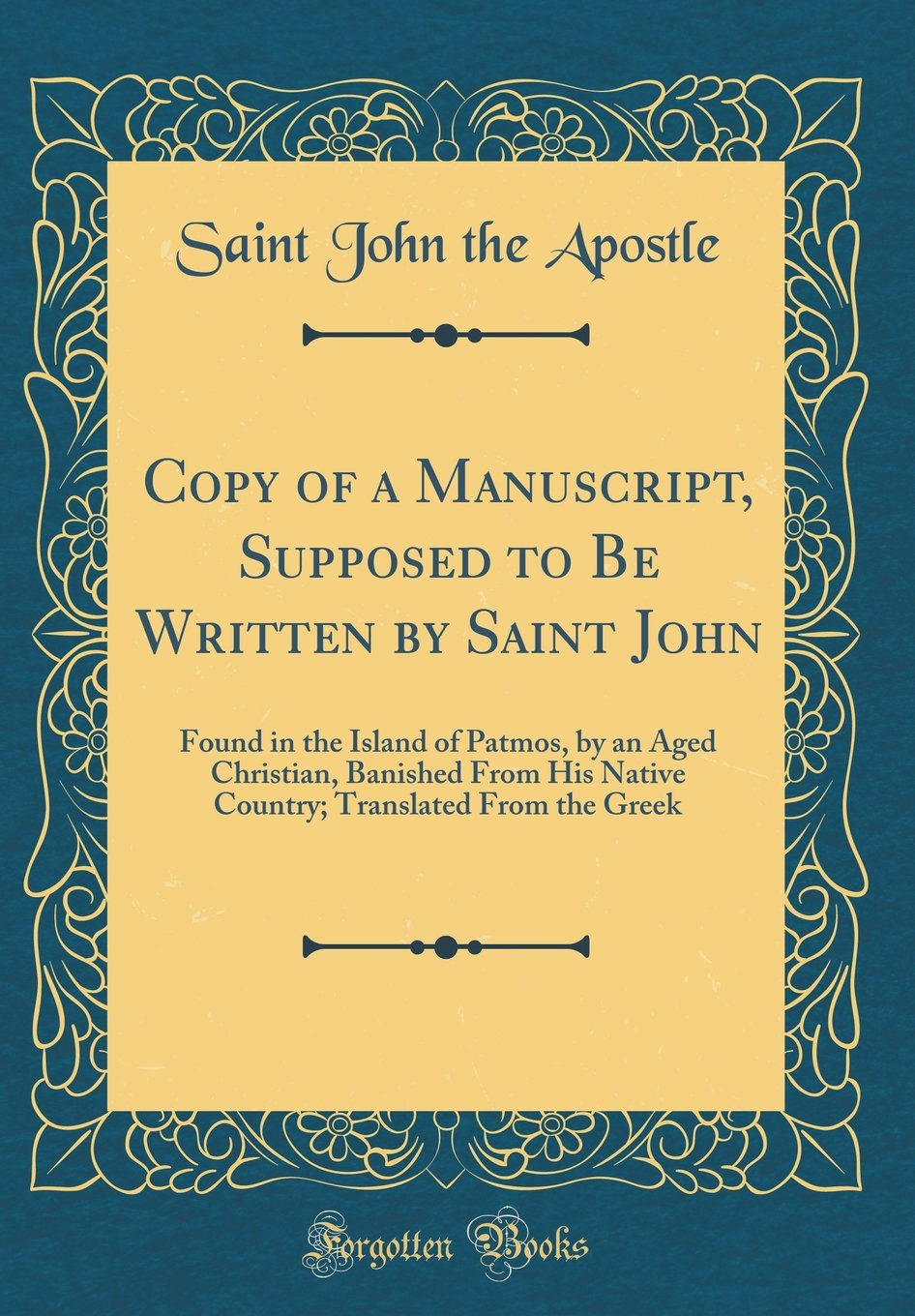 Read Online Copy of a Manuscript, Supposed to Be Written by Saint John: Found in the Island of Patmos, by an Aged Christian, Banished from His Native Country; Translated from the Greek (Classic Reprint) pdf