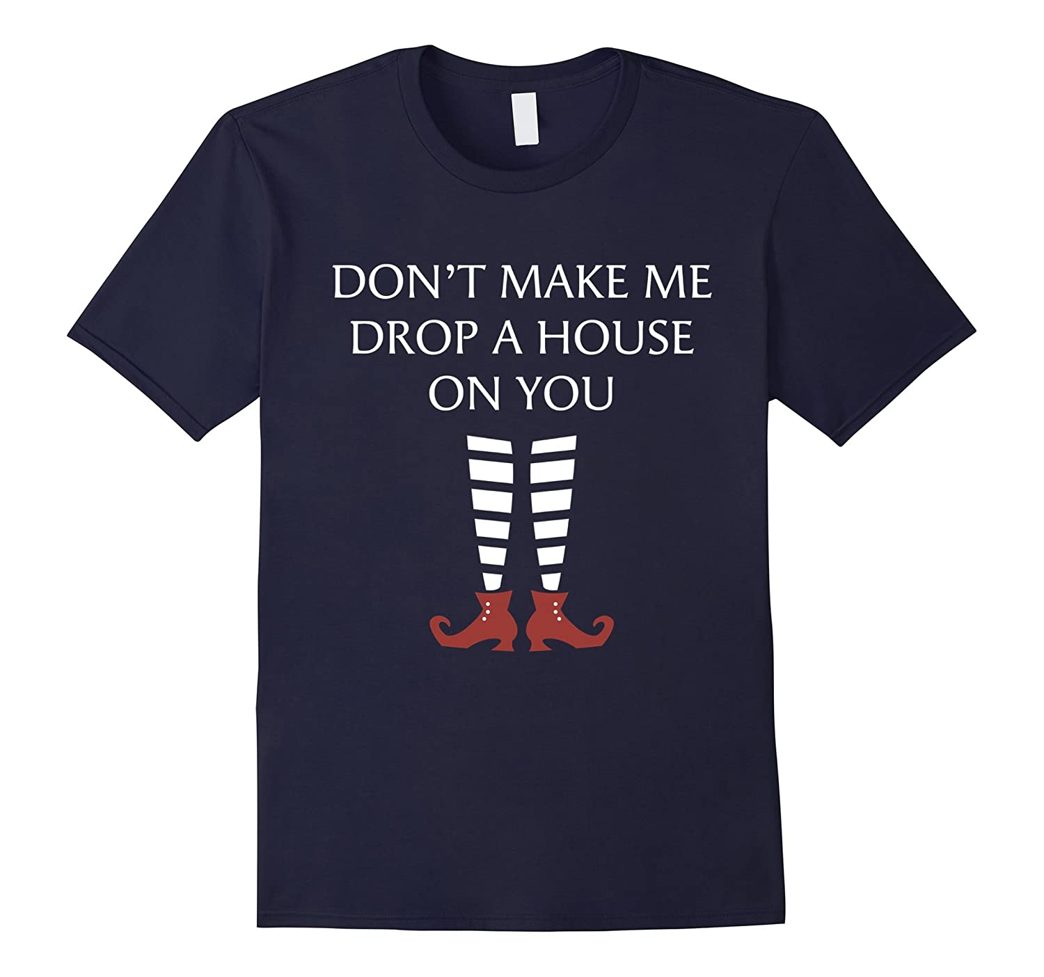 Don't Make Me Drop A House On You T-shirt-FL