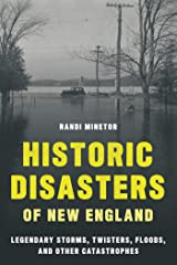 Historic Disasters of New England: Legendary Storms, Twisters, Floods, and Other Catastrophes Kindle Edition