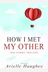 How I Met My Other, True Stories, True Love: A Real Romance Short Story Collection Paperback