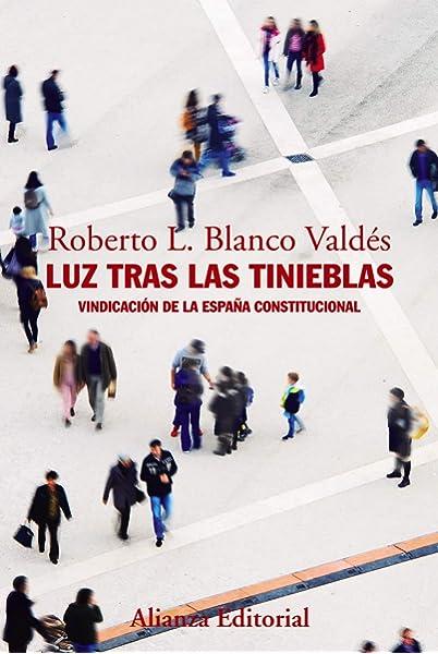 Luz tras las tinieblas: Vindicación de la España constitucional Alianza Ensayo: Amazon.es: Blanco Valdés, Roberto L.: Libros