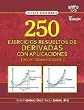 250 EJERCICIOS RESUELTOS DE DERIVADAS CON APLICACIONES: (INCLUYE FUNDAMENTO TEÓRICO) (SERIE CORONEL)