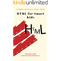 HTML for Smart Kids: A Hands-on Quick Short Guide (English Edition)