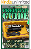Prepping Guide: 20 Survival Tools To Survive Everywhere: (Survival Guide, Survival Gear)