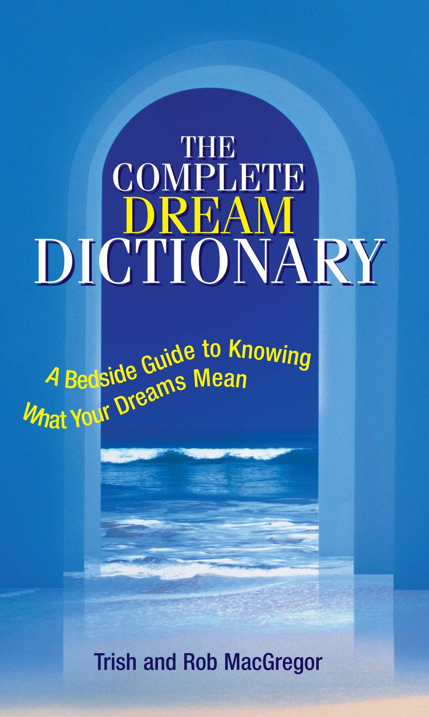 The complete dream dictionary a bedside guide to knowing what your the complete dream dictionary a bedside guide to knowing what your dreams mean trish macgregor rob macgregor 0045079701090 amazon books buycottarizona Images