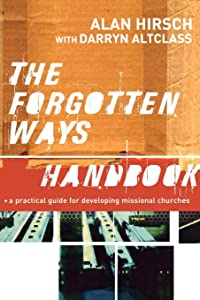 The Forgotten Ways Handbook: A Practical Guide for Developing Missional Churches