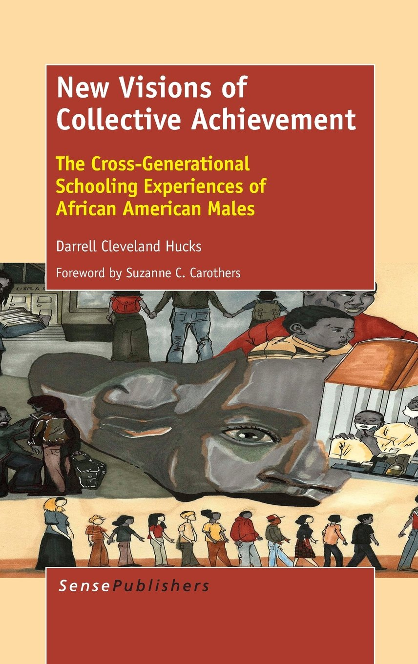 Read Online New Visions of Collective Achievement: The Cross-Generational Schooling Experiences of African American Males ebook