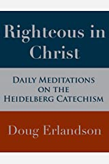 Righteous in Christ: Daily Meditations on the Heidelberg Catechism Kindle Edition