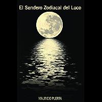 El Sendero zodiacal del Loco (Spanish Edition)