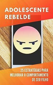 Adolescente Rebelde: 25 Estratégias Comprovadas Que Irão Melhorar o Comportamento De Seu Filho