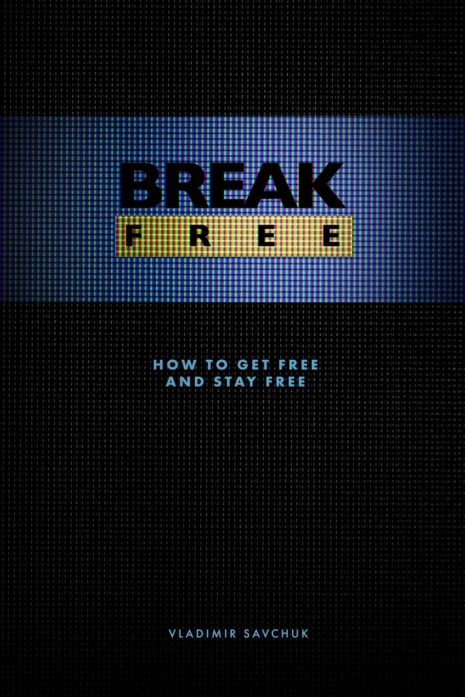 Break Free (Paperback): How to Get Free and Stay Free