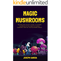 Magic Mushrooms: The Psilocybin Grower's Guide. A Complete Handbook for Easy Indoor & Outdoor Cultivation, Safe Use, and…