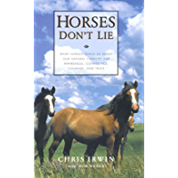 Horses Don't Lie: What Horses Teach Us About Our Natural Capacity for Awareness, Confidence, Courage, and Trust (English…