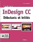 Cahier InDesign CC: Débutants et initiés (Cahiers)