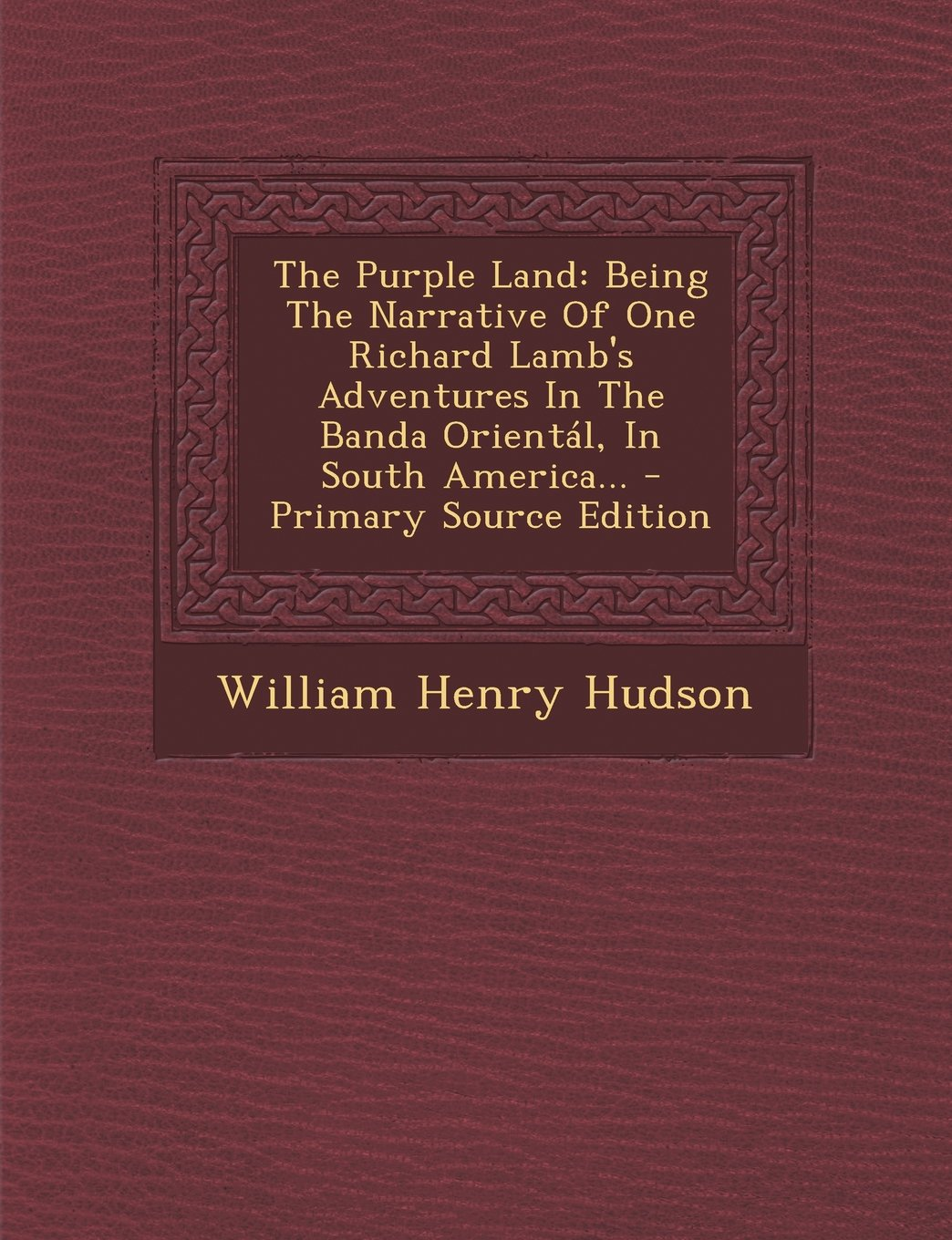 Read Online The Purple Land: Being the Narrative of One Richard Lamb's Adventures in the Banda Oriental, in South America... - Primary Source Editi ebook