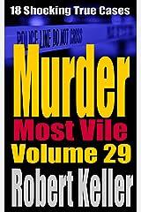 Murder Most Vile Volume 29: 18 Shocking True Crime Murder Cases Kindle Edition