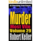 Murder Most Vile Volume 29: 18 Shocking True Crime Murder Cases