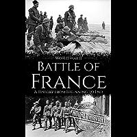 Battle of France - World War II: A History from Beginning to End (World War 2 Battles) (English Edition)