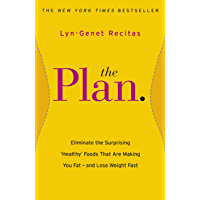 The Plan: Eliminate the Surprising 'Healthy' Foods that are Making You Fat - and Lose Weight Fast (English Edition)