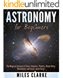 Astronomy: Astronomy for Beginners: The Magical Science of Stars, Galaxies, Planets, Black Holes, Wormholes and much, much more! (Astronomy, Astronomy Textbook, Astronomy for Beginners)