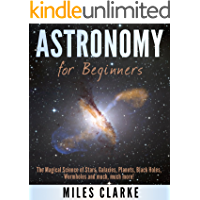 Astronomy: Astronomy for Beginners: The Magical Science of Stars, Galaxies, Planets, Black Holes, Wormholes and much…