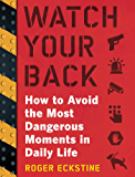 Watch Your Back: How to Avoid the Most Dangerous Moments in Daily Life