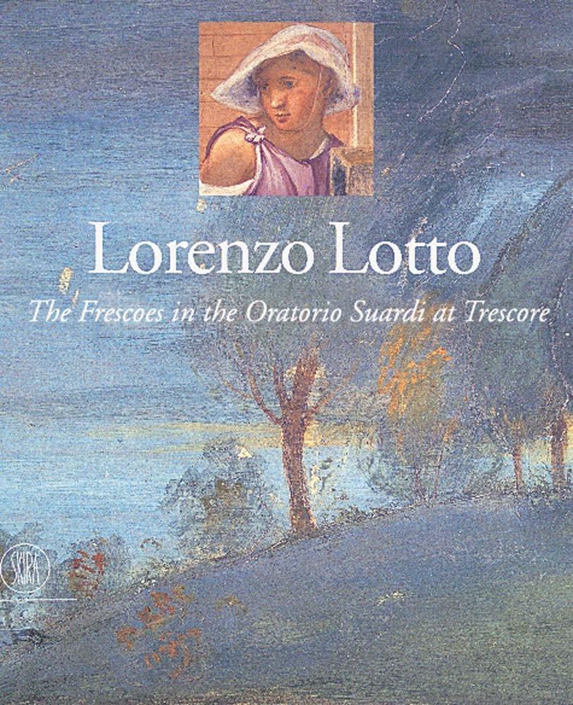 Lorenzo Lotto: The Frescoes in the Oratorio Suardi at Trescore ...
