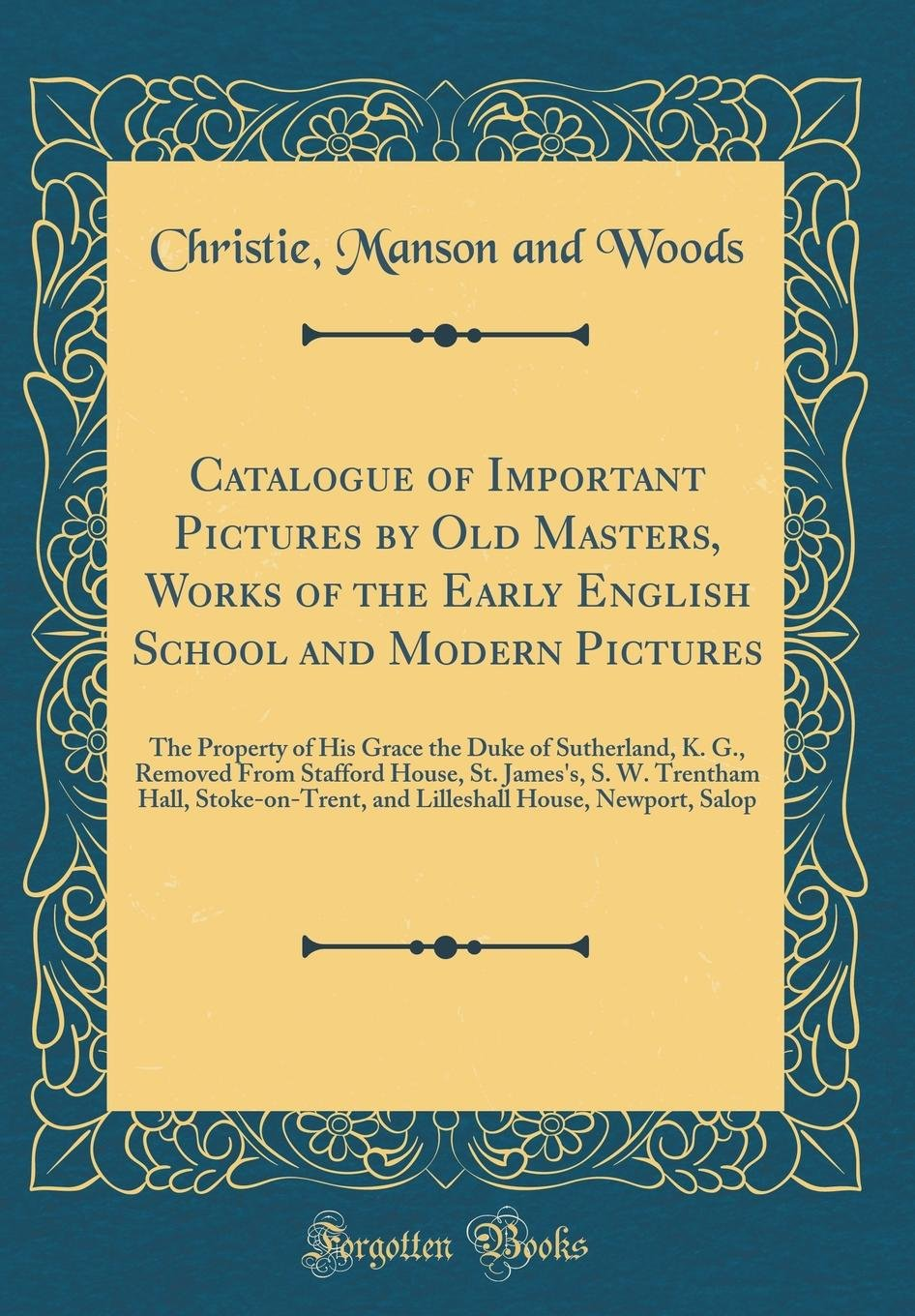 Download Catalogue of Important Pictures by Old Masters, Works of the Early English School and Modern Pictures: The Property of His Grace the Duke of ... Hall, Stoke-On-Trent, and Lilleshall H pdf