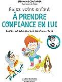 Le cabinet des émotions : Aidez votre enfant à prendre confiance en lui: Exercices et outils pour qu'il ose affronter la vie