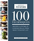 100 Techniques: Master a Lifetime of Cooking Skills, from Basic to Bucket List
