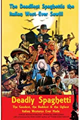 Deadly Spaghetti: The Goodest, the Baddest & the Ugliest Italian Westerns Ever Made Paperback