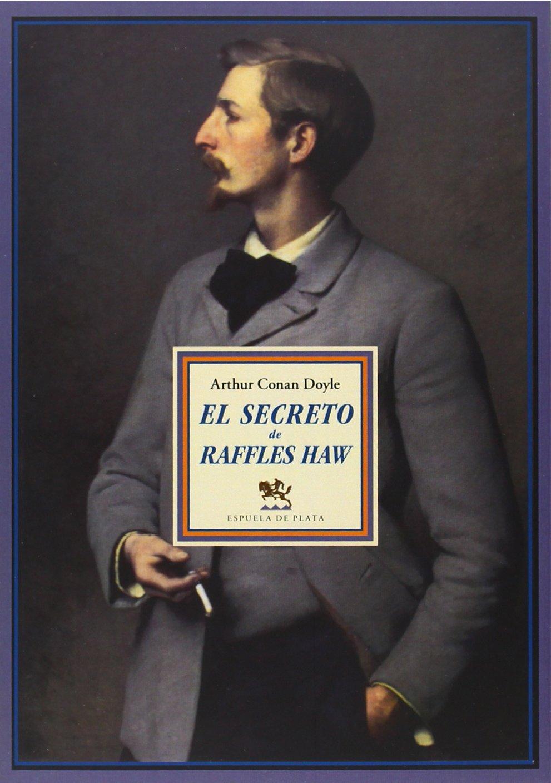 El Secreto De Raffles Haw (Clásicos y Modernos) : Arthur ...