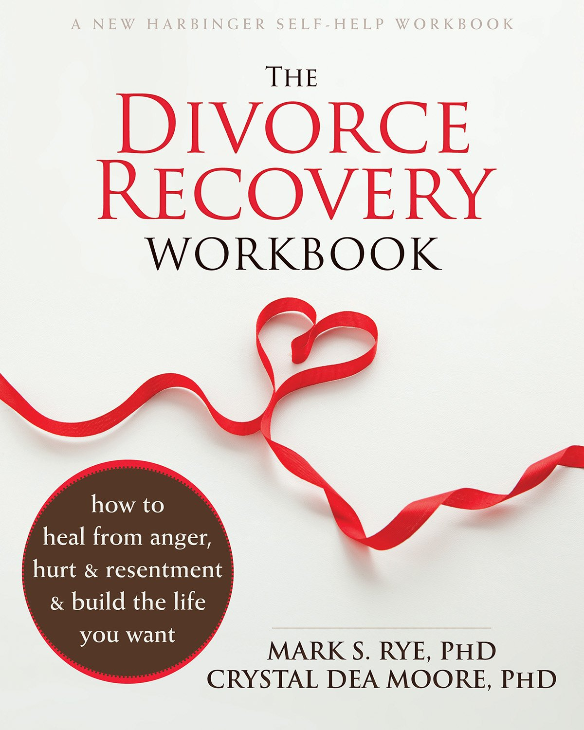 The Divorce Recovery Workbook How To Heal From Anger Hurt And