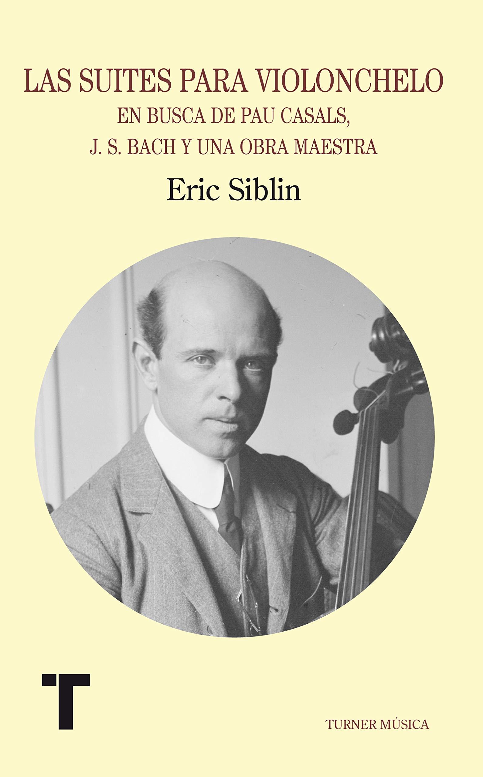 Las suites para violonchelo: En busca de Pau Casals, J.S. Bach y ...