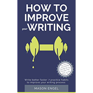 How to Improve Your Writing: Write Better Faster with 7 Practice Habits to Improve Your Writing Process