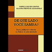 De que lado você samba?: Raça, política e ciência na Bahia do pós-abolição (Coleção Históri@ Illustrada)