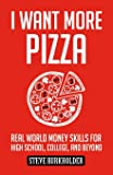 I Want More Pizza: Real World Money Skills For High School, College, And Beyond