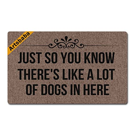 Bon Artsbaba Doormat Personalized Door Mat Just So You Know Thereu0027s Like A Lot  Of Dogs In