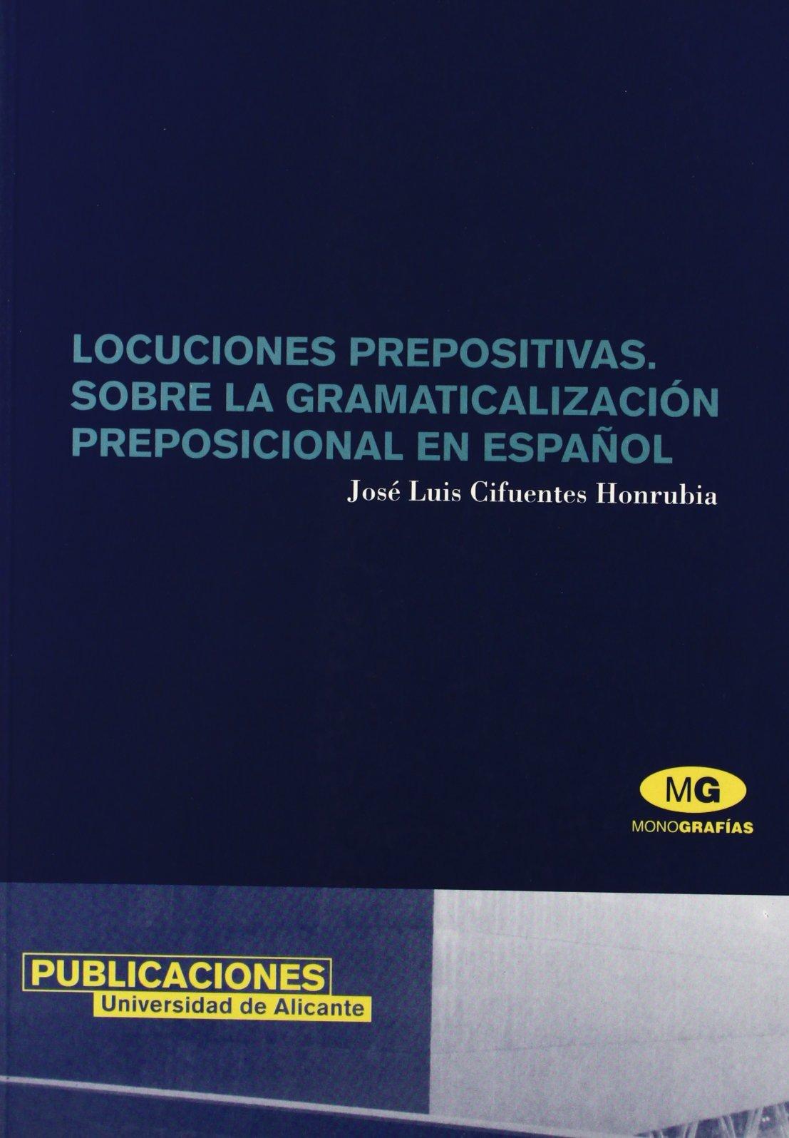 Locuciones prepositivas / Prepositional phrases: Sobre La Gramaticalizacion Preposicional En Espanol Paperback – July 4, 2003