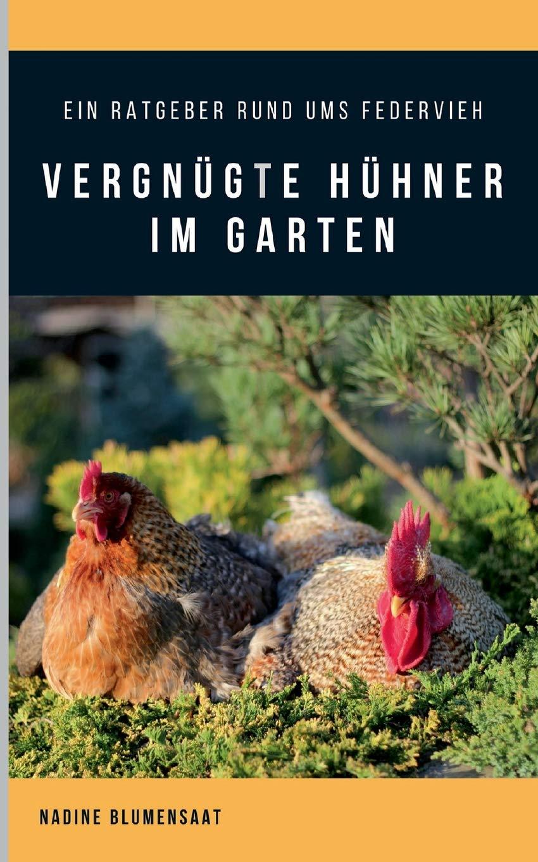 Vergnügte Hühner im Garten: Ein Ratgeber rund ums Federvieh