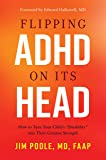 Flipping ADHD on Its Head: How to Turn Your Child's Disability into Their Greatest Strength