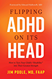 "Flipping ADHD on Its Head: How to Turn Your Child's ""Disability"" into Their Greatest Strength"