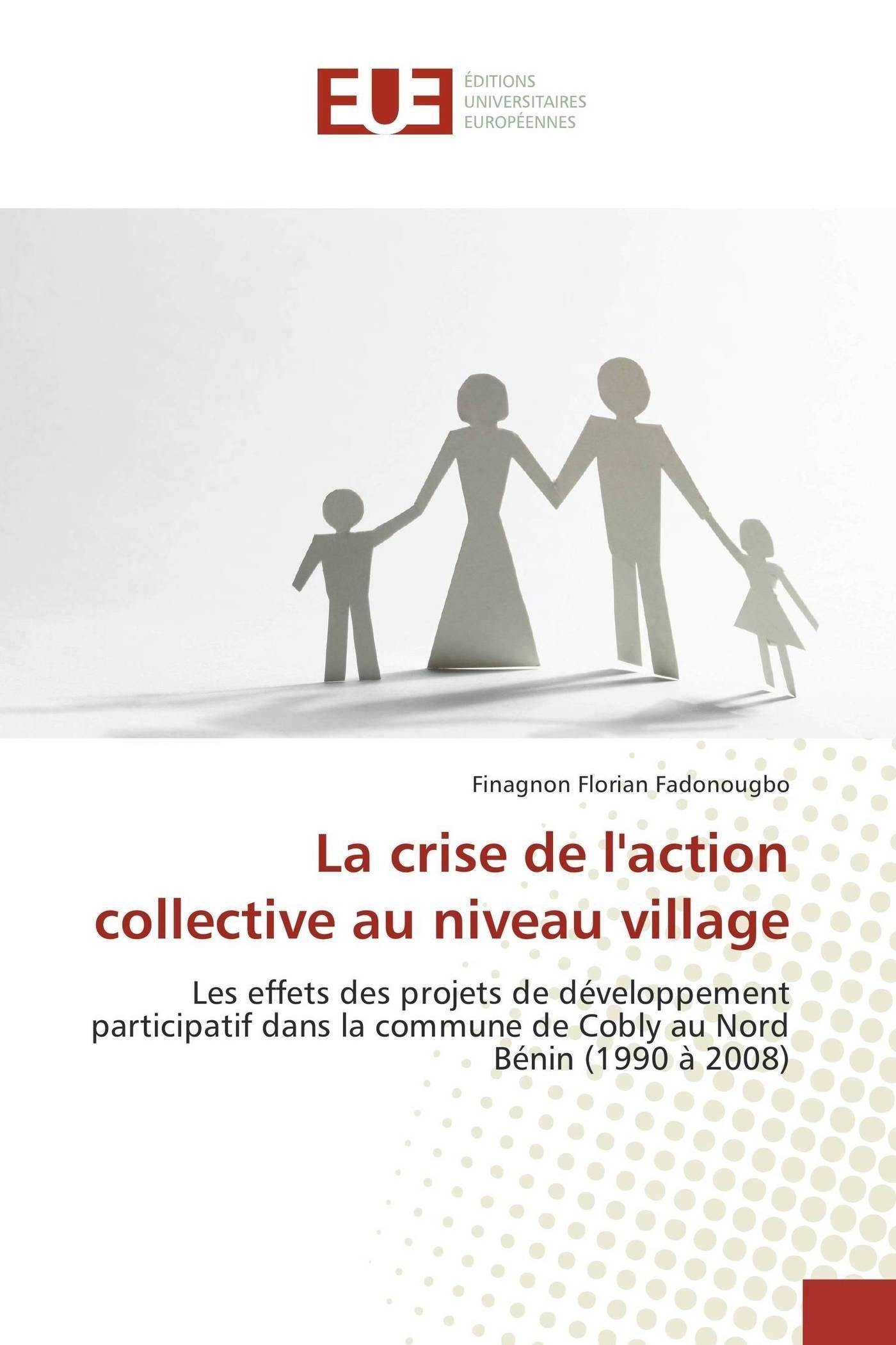 Download La crise de l'action collective au niveau village: Les effets des projets de développement participatif dans la commune de Cobly au Nord Bénin (1990 à 2008) (Omn.Univ.Europ.) (French Edition) pdf epub